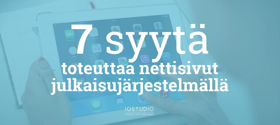 7 syytä toteuttaa nettisivut julkaisujärjestelmällä